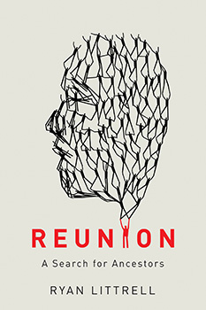 Reunion: A Search for Ancestors by Ryan Littrell